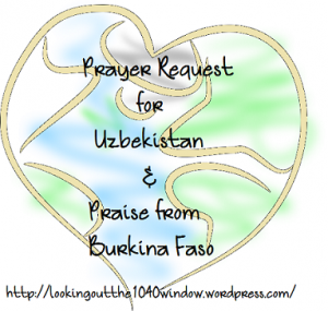 Prayer Request from Uzbekistan and Praise from Burkina Faso