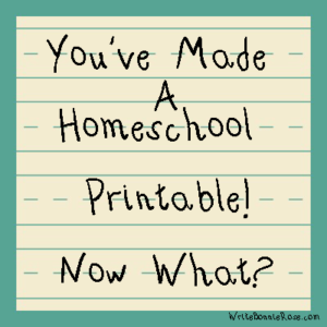 How to Write for Homeschoolers You've Made a Homeschool Printable Now What