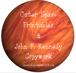 Outer Space Printables and John F. Kennedy Copywork