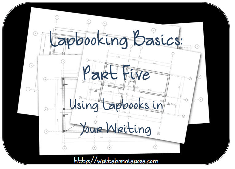 How to Write for Homeschoolers: Lapbooking Basics Part Five-Using Lapbooks in Your Writing