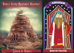 Bible Story Resource Roundup-Tower of Babel; Abraham