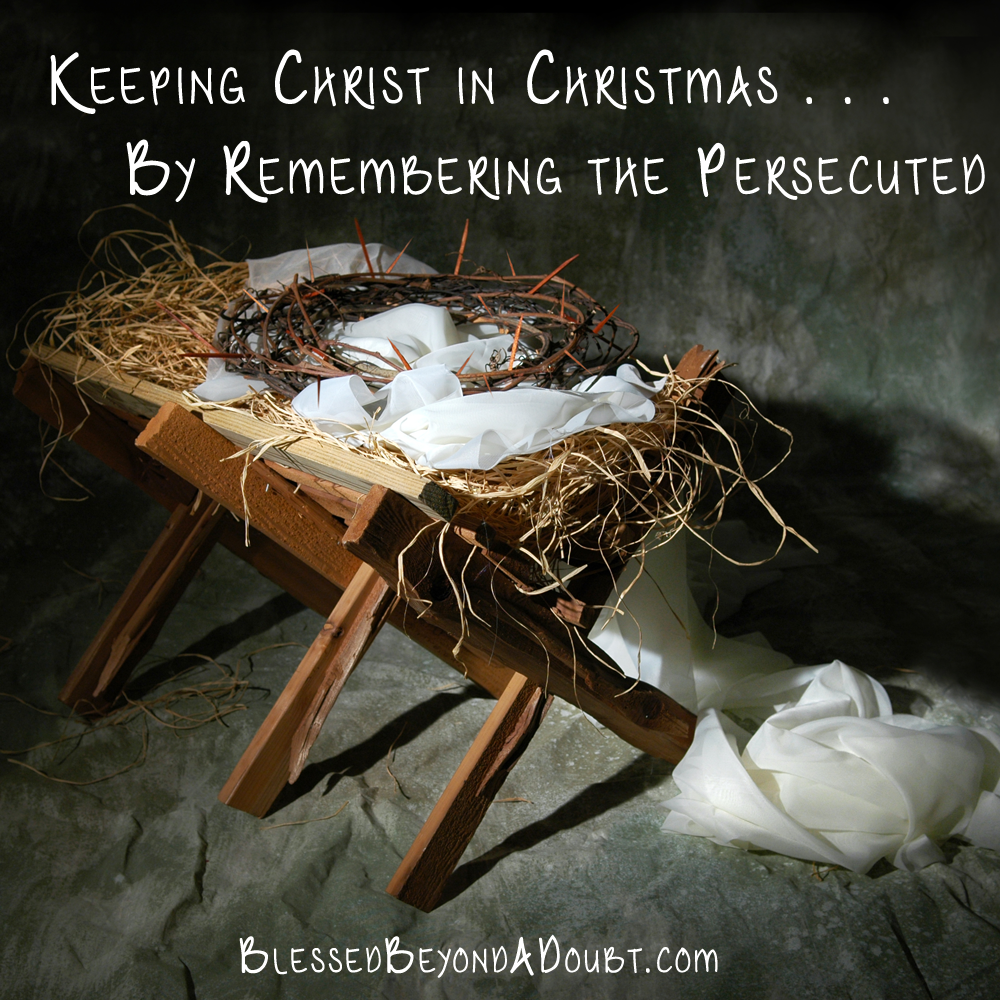 Keeping Christ in Christmas by Remembering the Persecuted