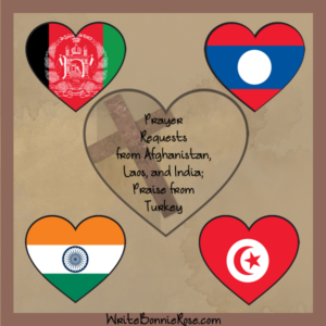 Prayer Requests and Praise-Afghanistan, Laos, India, and Turkey