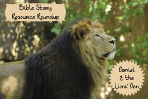 Bible Story Resource Roundup-Daniel and the Lions Den