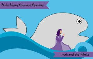 Bible Story Resource Roundup-Jonah and the Whale