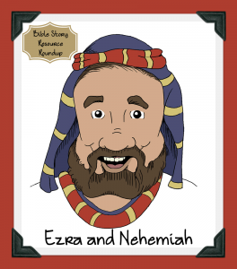 Bible Story Resource Roundup-Ezra and Nehemiah