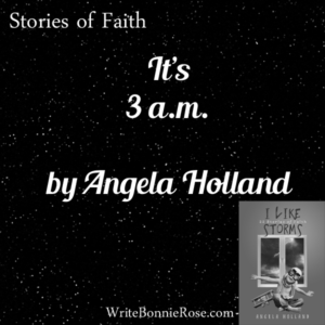 Stories of Faith-It's 3am by Angela Holland