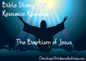 Baptism of Jesus Bible Story Resource Roundup