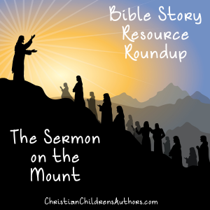 Bible Story Resource Roundup-The Sermon on the Mount