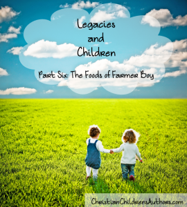 Legacies and Children Part Six-Foods of Farmer Boy