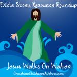 Bible Story Resource Roundup-Jesus Walks on Water