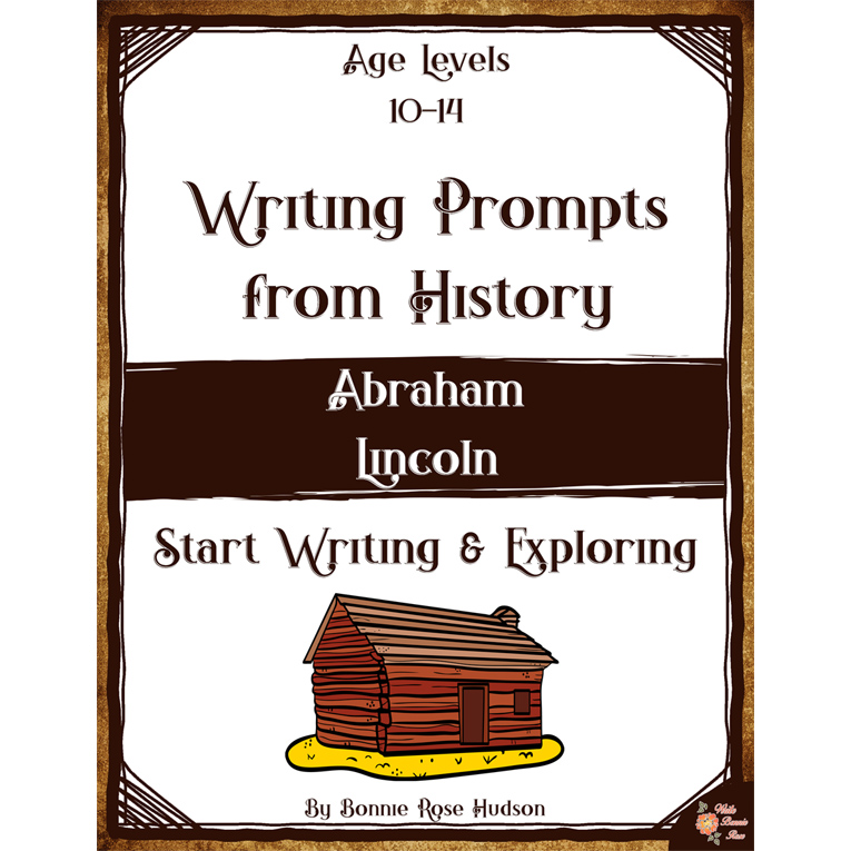 Writing Prompts From History: Abraham Lincoln (Ages 10-14) (e-book)
