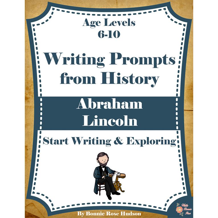 Writing Prompts From History: Abraham Lincoln (Ages 6-10) (e-book)